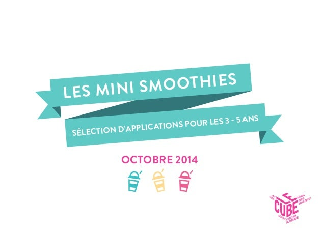 LES MINI SMOOTHIESSÉLECTION D'APPLICATIONS POUR LES 3