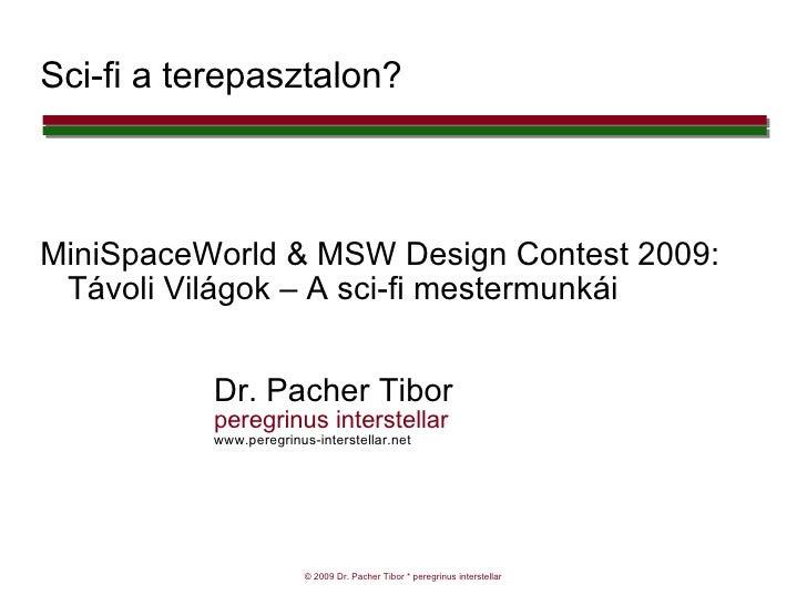 Sci-fi a terepasztalon? MiniSpaceWorld & MSW Design Contest 2009: Távoli Világok – A sci-fi mestermunkái Dr. Pacher Tibor ...