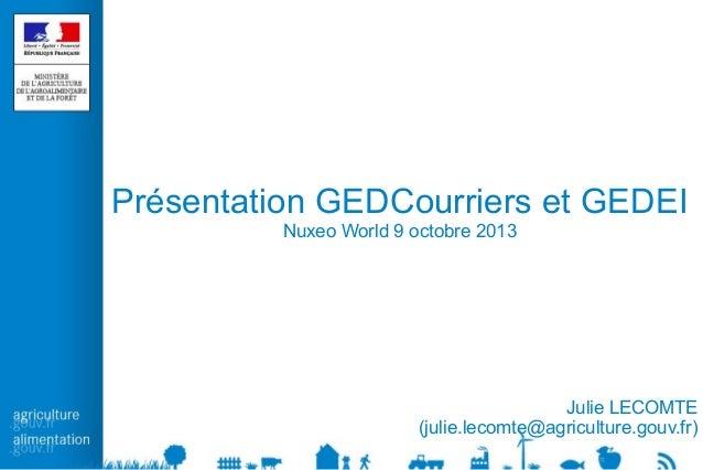 Présentation GEDCourriers et GEDEI Nuxeo World 9 octobre 2013  Julie LECOMTE (julie.lecomte@agriculture.gouv.fr)