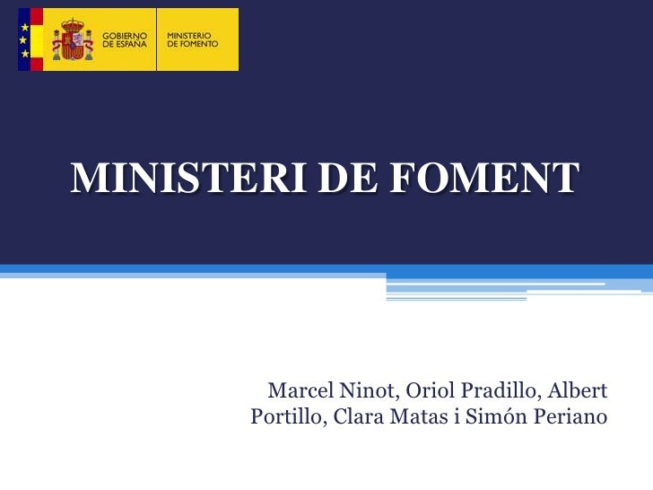 MINISTERI DE FOMENT       Marcel Ninot, Oriol Pradillo, Albert      Portillo, Clara Matas i Simón Periano