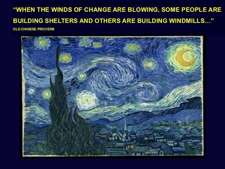 """""""WHEN THE WINDS OF CHANGE ARE BLOWING, SOME PEOPLE ARE BUILDING SHELTERS AND OTHERS ARE BUILDING WINDMILLS…""""<br />OLD CHIN..."""