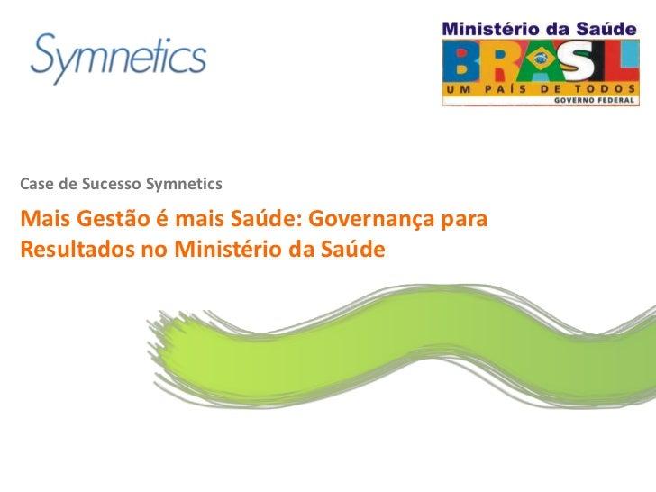 Case de Sucesso SymneticsMais Gestão é mais Saúde: Governança paraResultados no Ministério da Saúde