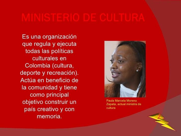 MINISTERIO DE CULTURA <ul><li>Es una organización que regula y ejecuta todas las políticas culturales en Colombia (cultura...