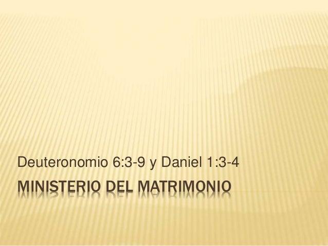 MINISTERIO DEL MATRIMONIO Deuteronomio 6:3-9 y Daniel 1:3-4