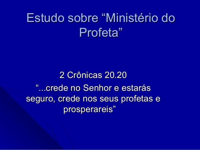 "Estudo sobre ""Ministério doEstudo sobre ""Ministério do Profeta""Profeta"" 2 Crônicas 20.202 Crônicas 20.20 """"...crede no Sen..."