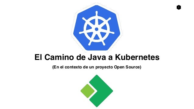 1 (En el contexto de un proyecto Open Source) El Camino de Java a Kubernetes