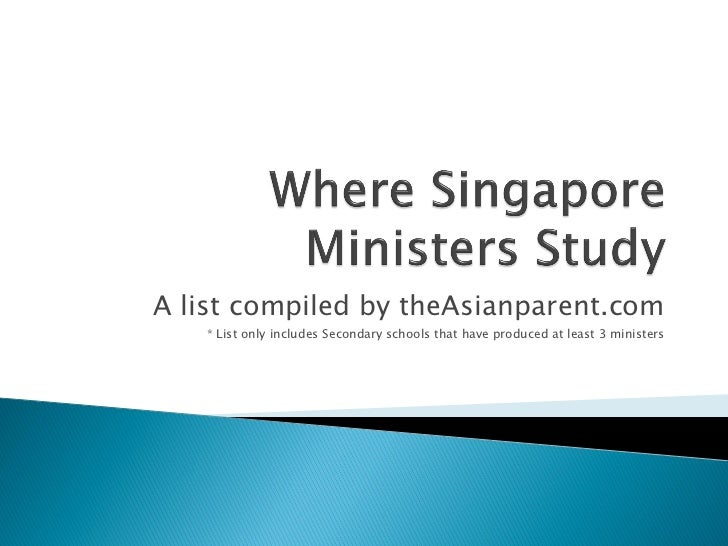 A list compiled by theAsianparent.com   * List only includes Secondary schools that have produced at least 3 ministers