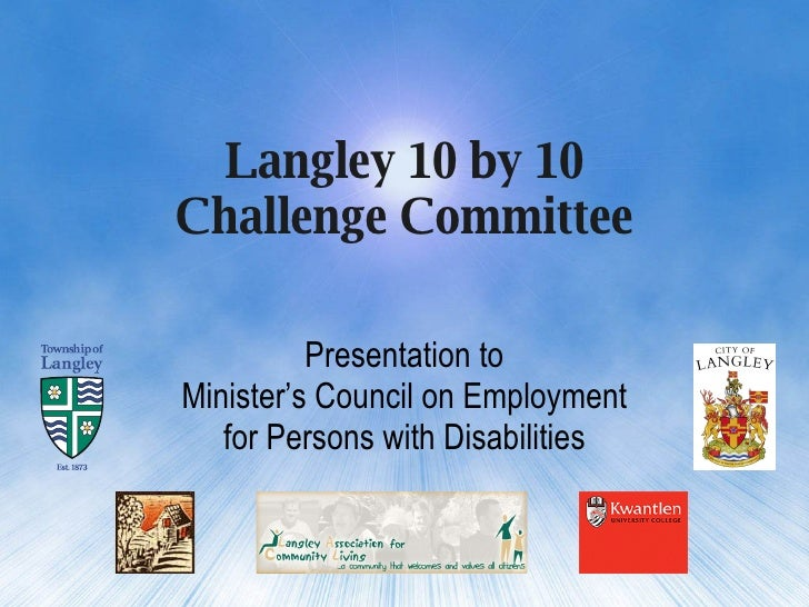 Langley 10 by 10 Challenge Committee Presentation to Minister's Council on Employment for Persons with Disabilities