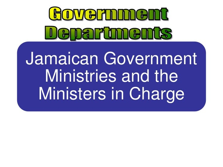 Jamaican Government  Ministries and the Ministers in Charge