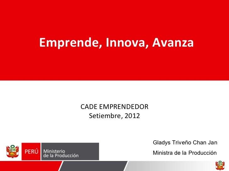 Emprende, Innova, Avanza      CADE EMPRENDEDOR        Setiembre, 2012                          Gladys Triveño Chan Jan    ...
