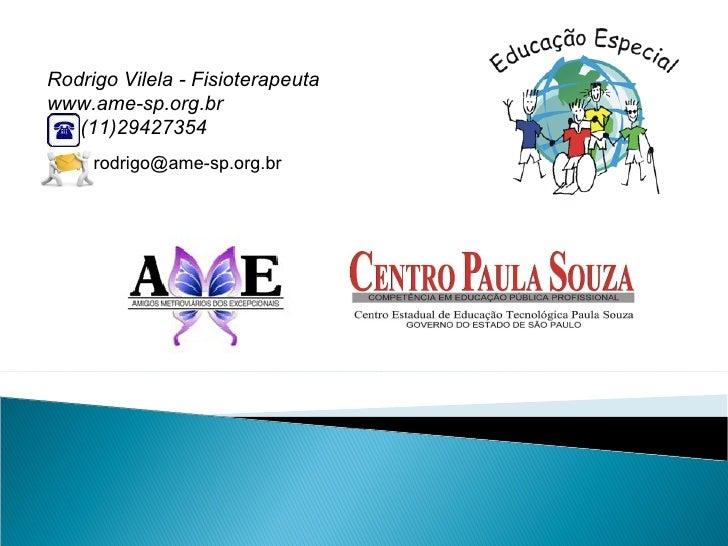 Rodrigo Vilela - Fisioterapeuta www.ame-sp.org.br (11)29427354  [email_address]