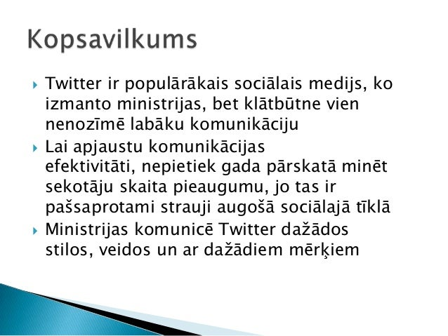  Twitter ir populārākais sociālais medijs, ko izmanto ministrijas, bet klātbūtne vien nenozīmē labāku komunikāciju  Lai ...