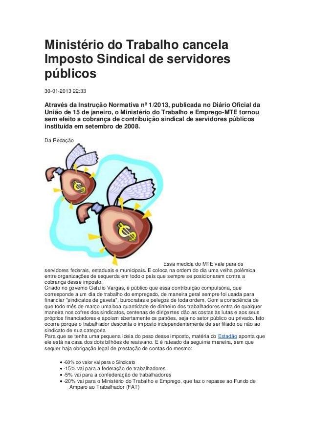 Ministério do Trabalho cancelaImposto Sindical de servidorespúblicos30-01-2013 22:33Através da Instrução Normativa nº 1/20...