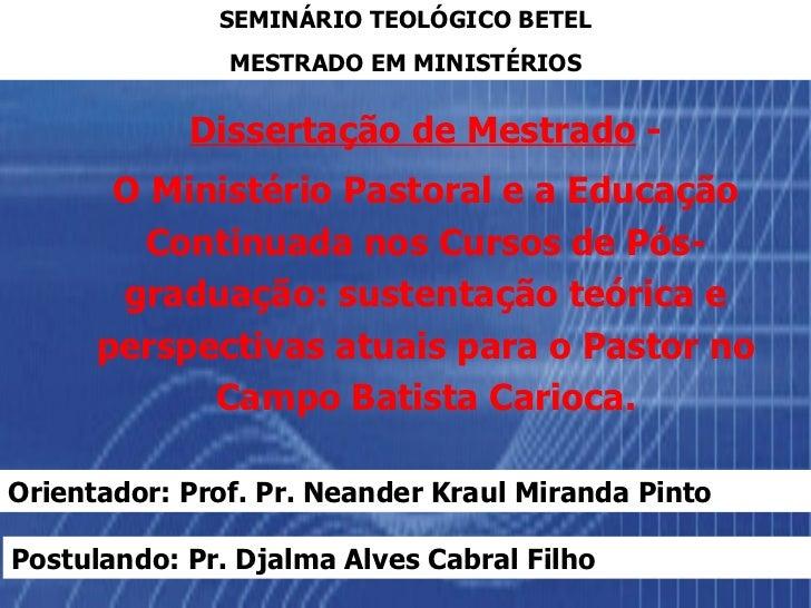 <ul><ul><li>Dissertação de Mestrado  - </li></ul></ul><ul><ul><li>O Ministério Pastoral e a Educação Continuada nos Cursos...