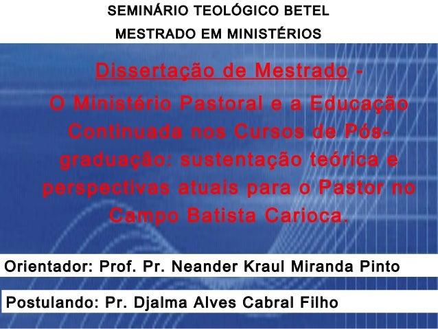 SEMINÁRIO TEOLÓGICO BETEL             MESTRADO EM MINISTÉRIOS           Dissertação de Mestrado -     O Ministério Pastora...