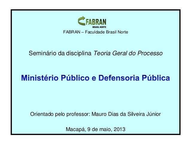 FABRAN – Faculdade Brasil NorteSeminário da disciplina Teoria Geral do ProcessoOrientado pelo professor: Mauro Dias da Sil...