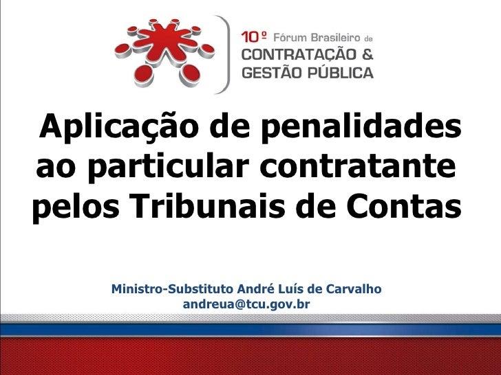 Aplicação de penalidadesao particular contratantepelos Tribunais de Contas    Ministro-Substituto André Luís de Carvalho  ...