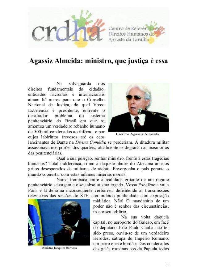 Agassiz Almeida: ministro, que justiça é essa Na salvaguarda dos direitos fundamentais do cidadão, entidades nacionais e i...