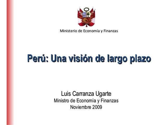 Ministerio de Economía y FinanzasMinisterio de Economía y Finanzas Luis Carranza UgarteLuis Carranza Ugarte Ministro de Ec...