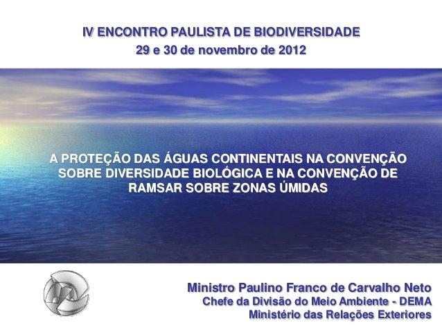 IV ENCONTRO PAULISTA DE BIODIVERSIDADE           29 e 30 de novembro de 2012A PROTEÇÃO DAS ÁGUAS CONTINENTAIS NA CONVENÇÃO...