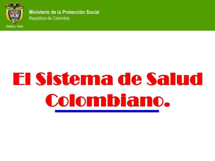 Ministerio de la Protección Social  República de Colombia     El Sistema de Salud     Colombiano.