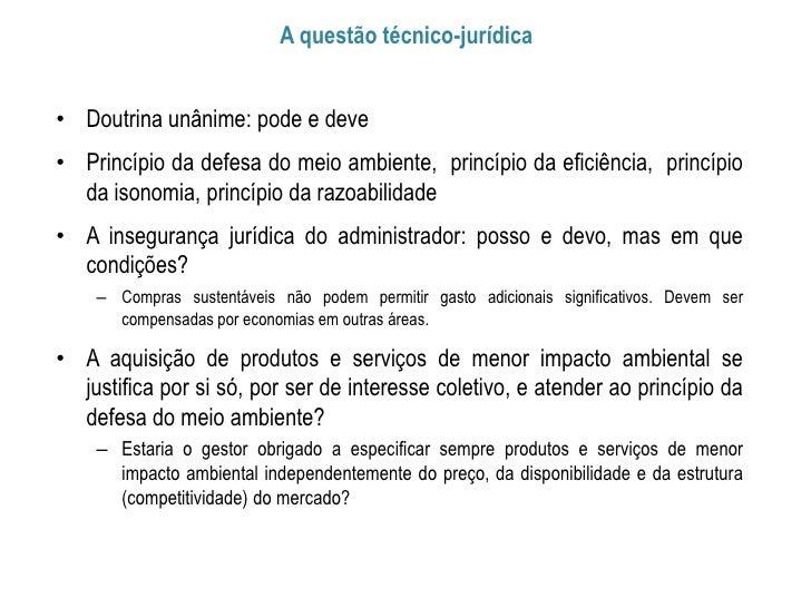 A questão técnico-jurídica• Doutrina unânime: pode e deve• Princípio da defesa do meio ambiente, princípio da eficiência, ...