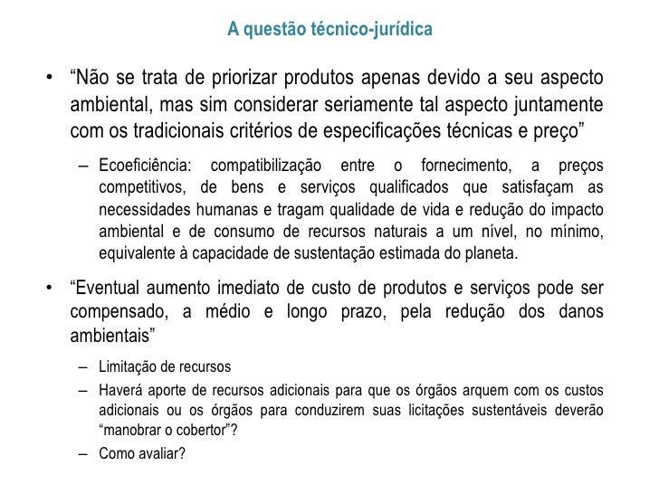 """A questão técnico-jurídica• """"Não se trata de priorizar produtos apenas devido a seu aspecto  ambiental, mas sim considerar..."""