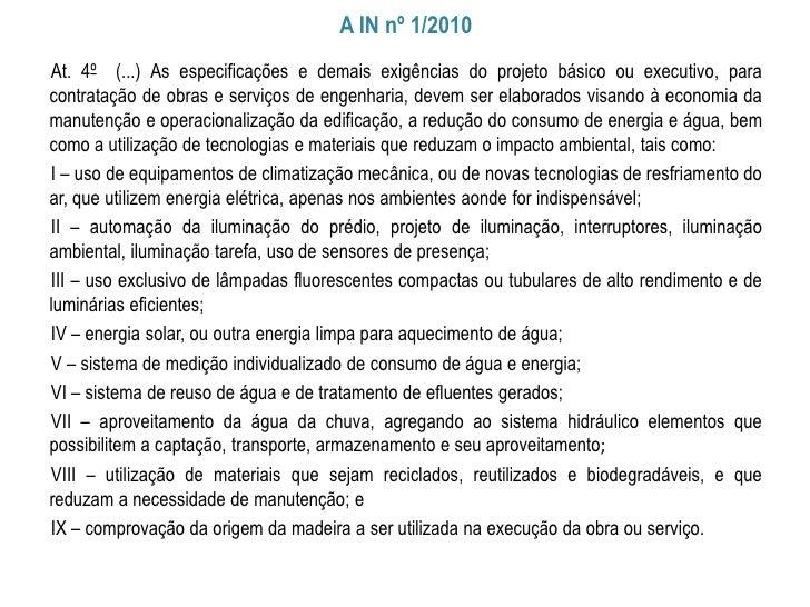 A IN nº 1/2010At. 4º (...) As especificações e demais exigências do projeto básico ou executivo, paracontratação de obras ...