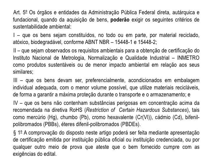 Art. 5º Os órgãos e entidades da Administração Pública Federal direta, autárquica efundacional, quando da aquisição de ben...