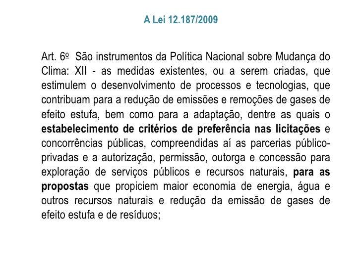 A Lei 12.187/2009Art. 6o São instrumentos da Política Nacional sobre Mudança doClima: XII - as medidas existentes, ou a se...