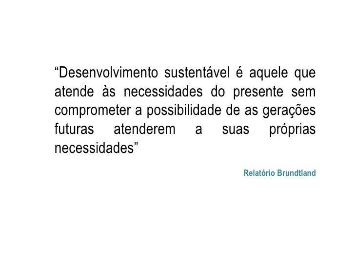 """""""Desenvolvimento sustentável é aquele queatende às necessidades do presente semcomprometer a possibilidade de as geraçõesf..."""