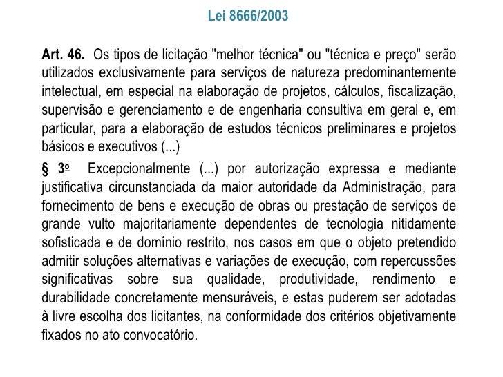 """Lei 8666/2003Art. 46. Os tipos de licitação """"melhor técnica"""" ou """"técnica e preço"""" serãoutilizados exclusivamente para serv..."""