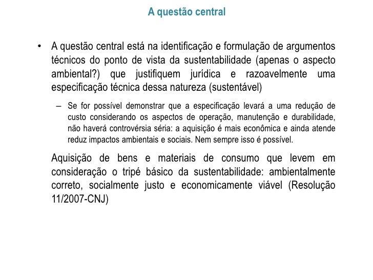 A questão central• A questão central está na identificação e formulação de argumentos  técnicos do ponto de vista da suste...