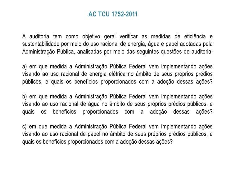 AC TCU 1752-2011A auditoria tem como objetivo geral verificar as medidas de eficiência esustentabilidade por meio do uso r...