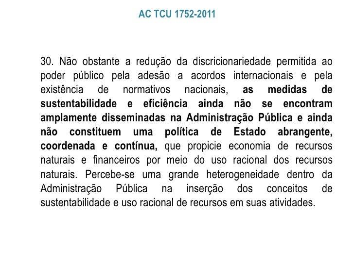 AC TCU 1752-201130. Não obstante a redução da discricionariedade permitida aopoder público pela adesão a acordos internaci...
