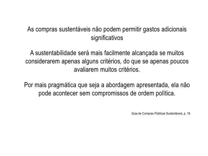 As compras sustentáveis não podem permitir gastos adicionais                        significativos  A sustentabilidade ser...