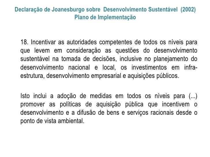 Declaração de Joanesburgo sobre Desenvolvimento Sustentável (2002)                     Plano de Implementação  18. Incenti...