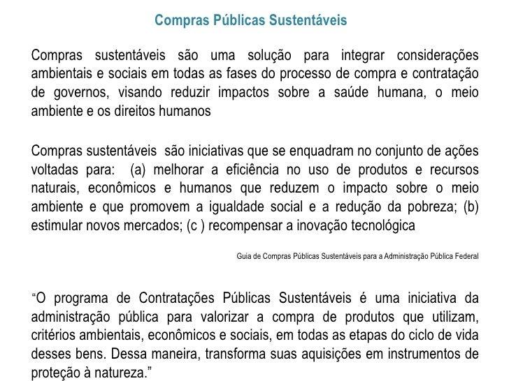 Compras Públicas SustentáveisCompras sustentáveis são uma solução para integrar consideraçõesambientais e sociais em todas...