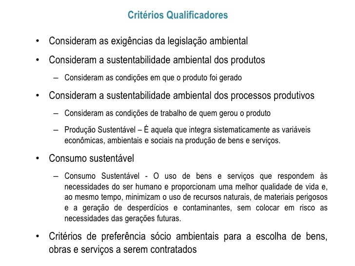 Critérios Qualificadores• Consideram as exigências da legislação ambiental• Consideram a sustentabilidade ambiental dos pr...