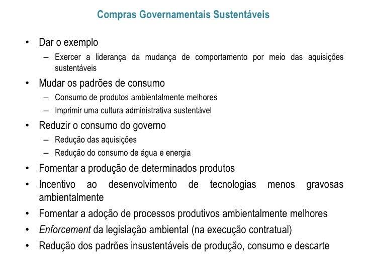 Compras Governamentais Sustentáveis• Dar o exemplo   – Exercer a liderança da mudança de comportamento por meio das aquisi...