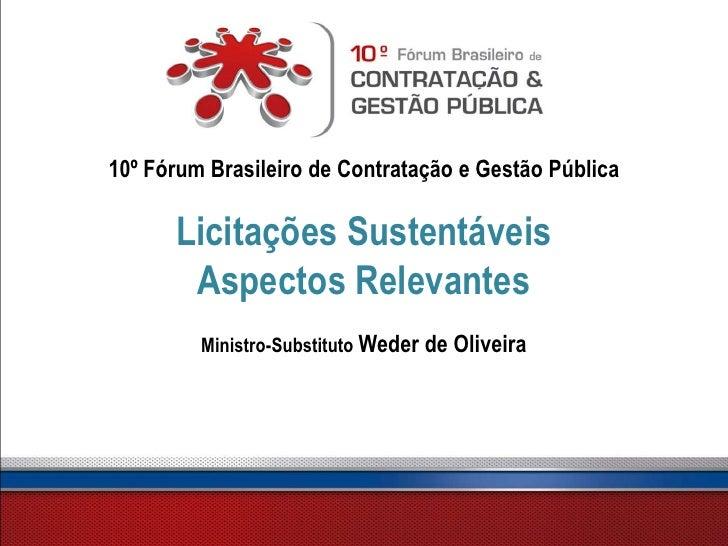10º Fórum Brasileiro de Contratação e Gestão Pública      Licitações Sustentáveis       Aspectos Relevantes         Minist...