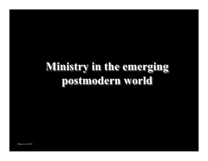 Ministry in the emerging                     postmodern world     ©Brad Cecil1999