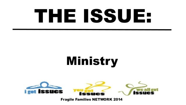 Ministry THE ISSUE: Fragile Families NETWORK 2014