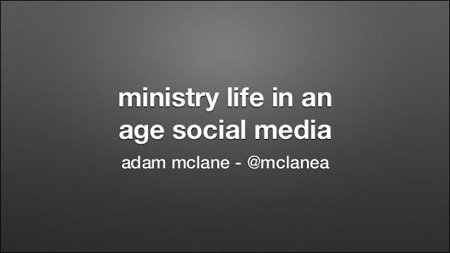 ministry life in an age social media adam mclane - @mclanea