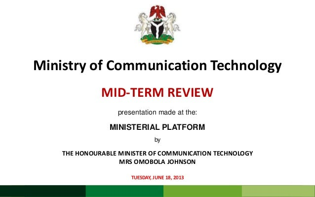 MID-TERM REVIEWTUESDAY, JUNE 18, 2013Ministry of Communication TechnologyTHE HONOURABLE MINISTER OF COMMUNICATION TECHNOLO...