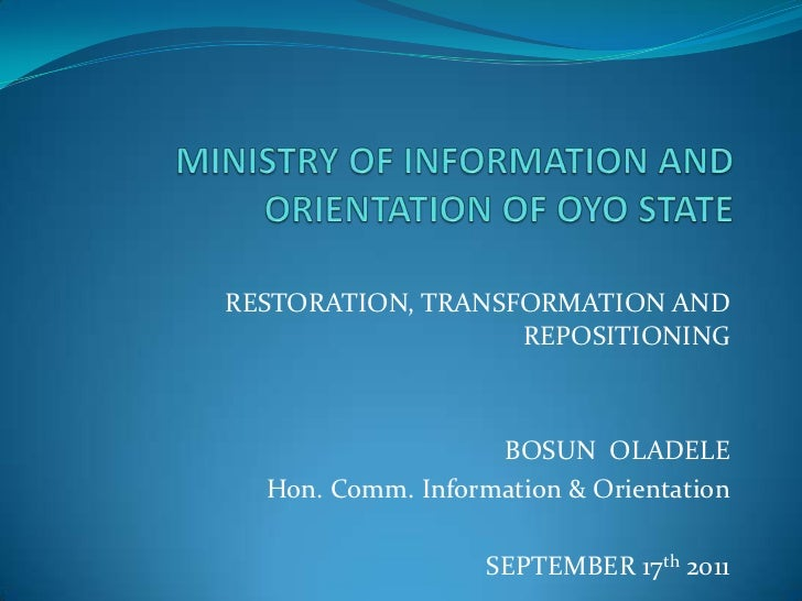 RESTORATION, TRANSFORMATION AND                   REPOSITIONING                   BOSUN OLADELE  Hon. Comm. Information & ...