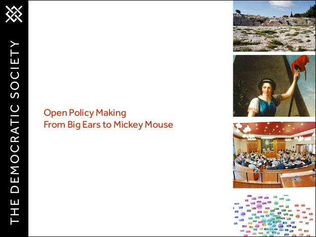 T H E D E M O C R AT I C S O C I E T Y  Open Policy Making From Big Ears to Mickey Mouse