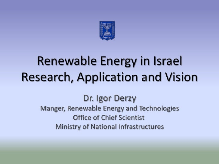 Renewable Energy in IsraelResearch, Application and Vision               Dr. Igor Derzy   Manger, Renewable Energy and Tec...