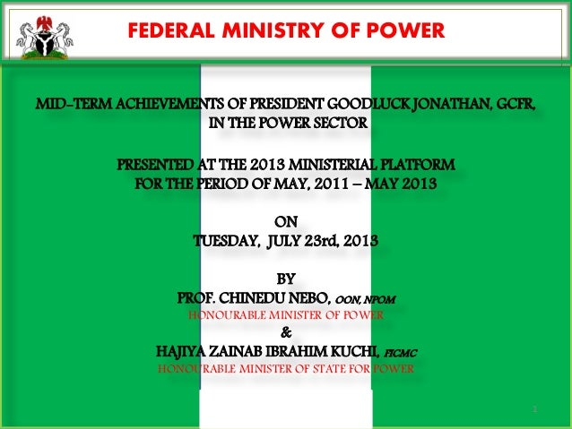 FEDERAL MINISTRY OF POWER MID-TERM ACHIEVEMENTS OF PRESIDENT GOODLUCK JONATHAN, GCFR, IN THE POWER SECTOR PRESENTED AT THE...