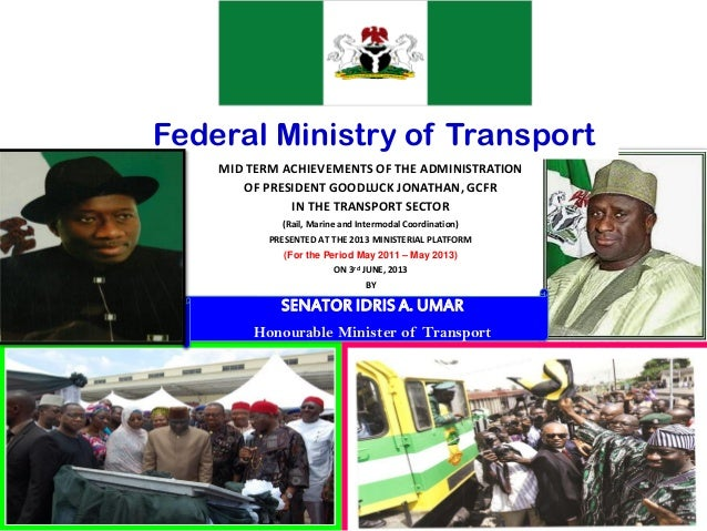 Federal Ministry of TransportMID TERM ACHIEVEMENTS OF THE ADMINISTRATIONOF PRESIDENT GOODLUCK JONATHAN, GCFRIN THE TRANSPO...